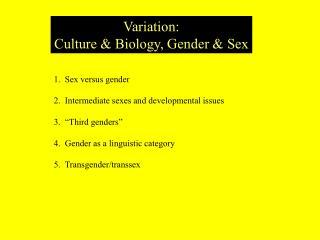 Variation: Culture  Biology, Gender  Sex