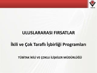 ULUSLARARASI FIRSATLAR İkili ve Çok Taraflı İşbirliği Programları