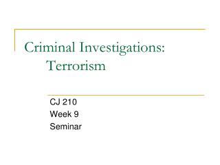 Criminal Investigations:  Terrorism