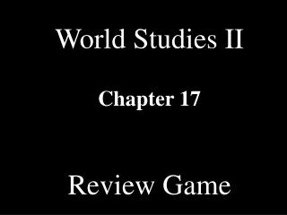 World Studies II Chapter 17 Review Game