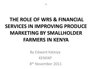 THE ROLE OF WRS  FINANCIAL SERVICES IN IMPROVING PRODUCE MARKETING BY SMALLHOLDER FARMERS IN KENYA