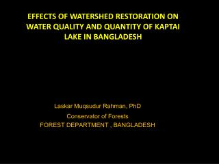 EFFECTS OF WATERSHED RESTORATION ON WATER QUALITY AND QUANTITY OF KAPTAI LAKE IN BANGLADESH