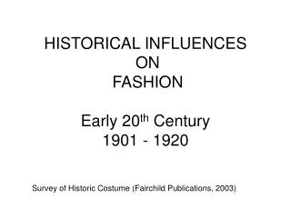 HISTORICAL INFLUENCES  ON  FASHION Early 20 th  Century 1901 - 1920
