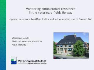 Monitoring antimicrobial resistance  in the veterinary field: Norway  -Special reference to MRSA, ESBLs and antimicrobia