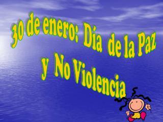 30 de enero:  Día  de la Paz  y  No Violencia