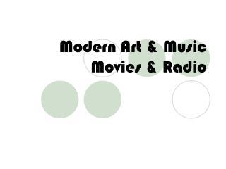 Modern Art & Music  Movies & Radio