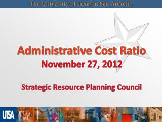 Administrative Cost Ratio November 27, 2012 Strategic Resource Planning Council