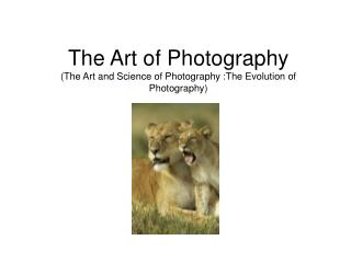 The Art of Photography (The Art and Science of Photography :The Evolution of Photography)