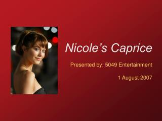 Nicole's Caprice Presented by: 5049 Entertainment 1 August 2007