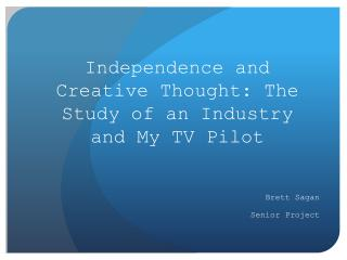 Independence and Creative Thought: The Study of an Industry and My TV Pilot