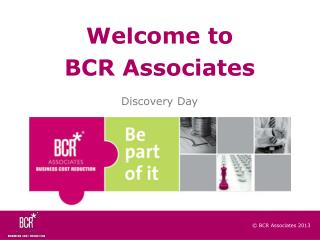 Welcome to  BCR Associates  Discovery Day