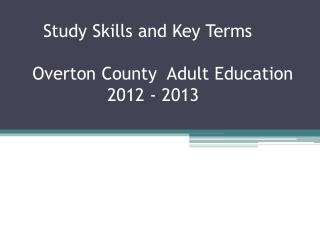 Study Skills and Key Terms     Overton County  Adult Education 	            2012 - 2013