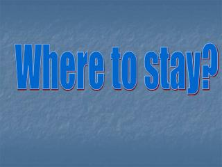 Where to stay?
