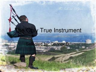 The Only True Instrument