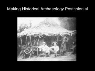 Making Historical Archaeology Postcolonial