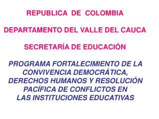 REPUBLICA  DE  COLOMBIA DEPARTAMENTO DEL VALLE DEL CAUCA SECRETARÍA DE EDUCACIÓN