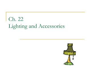 Ch. 22 Lighting and Accessories