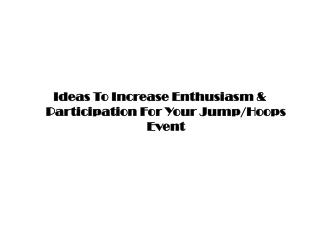 Ideas To Increase Enthusiasm & Participation For Your Jump/Hoops Event