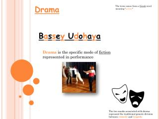 Drama  is the specific mode of  fiction  represented in performance