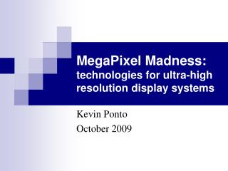 MegaPixel Madness:  technologies for ultra-high resolution display systems