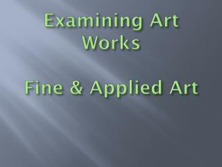 Examining Art Works Fine  & Applied Art