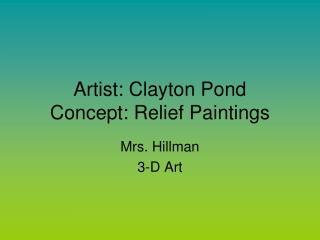 Artist: Clayton Pond Concept: Relief Paintings
