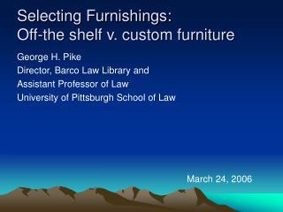 Selecting Furnishings:   Off-the shelf v. custom furniture