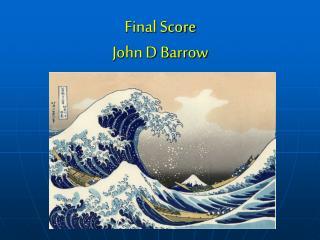 Final Score John D Barrow