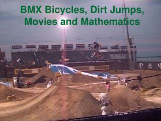 BMX Bicycles, Dirt Jumps, Movies and Mathematics