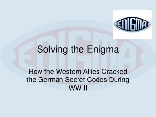 Solving the Enigma