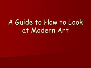 A Guide to How to Look at Modern Art