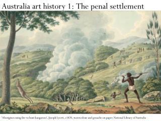 Australia art history 1: The penal settlement