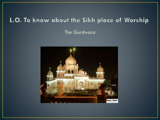 L.O. To know about the Sikh place of Worship