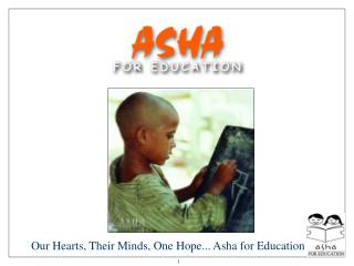 Our Hearts, Their Minds, One Hope... Asha for Education