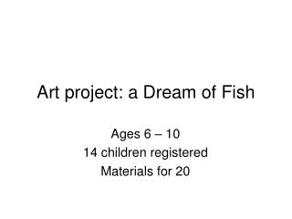 Art project: a Dream of Fish