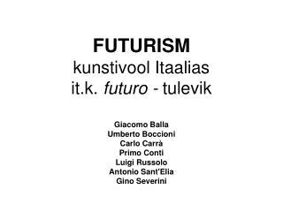 FUTURISM kunstivool Itaalias it.k.  futuro -  tulevik