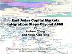 East Asian Capital Markets Integration: Steps Beyond ABMI  by  Andrew Sheng and Kwek Kian Teng