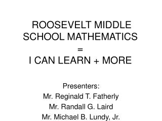 ROOSEVELT MIDDLE SCHOOL MATHEMATICS  I CAN LEARN  MORE