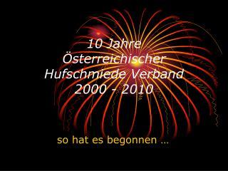 10 Jahre   sterreichischer Hufschmiede Verband 2000 - 2010