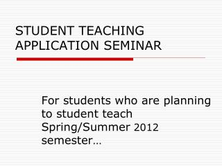 STUDENT TEACHING APPLICATION SEMINAR