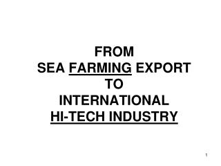 FROM  SEA  FARMING  EXPORT  TO  INTERNATIONAL  HI-TECH INDUSTRY