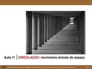 Aula 11  │ CIRCULAÇÃO:  movimento através do espaço