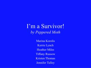 I m a Survivor  by Peppered Moth