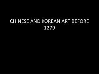 CHINESE AND KOREAN ART BEFORE 1279