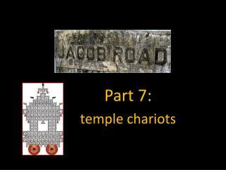 Part 7:  temple chariots