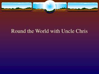 Round the World with Uncle Chris