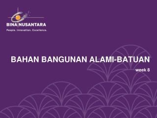 BAHAN BANGUNAN ALAMI-BATUAN week 8