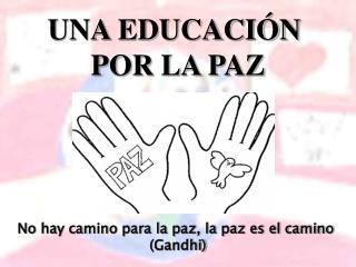 UNA EDUCACIÓN  POR LA PAZ