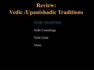 Review:  Vedic /Upanishadic Traditions