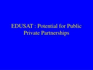EDUSAT : Potential for Public Private Partnerships